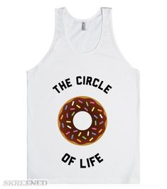 Donut Circle Of Life | The circle of life is a donut obviously. A big delicious donut. If you're a fan of sweet foods, this is your shirt. Enjoy making others happy with this fun tank. #Skreened