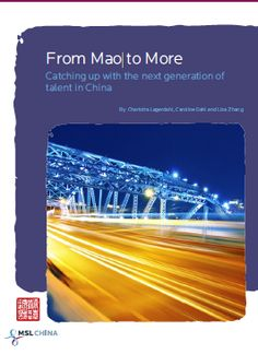 From Mao to More: Brand & Talent in China, a remarkable Executive Whitepaper by our talented colleagues from MSL China.    http://mslgroupasia.com/wp-content/uploads/2012/05/MSLCHINA_Executive_Whitepaper_From_Mao_To_More_Eng.pdf
