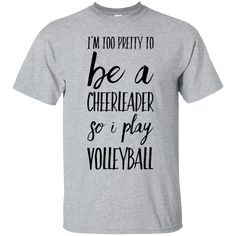 I'm Too Pretty to be a cheerleader so i play Volleyball T-Shirt - Funny Volleyball Shirts - Ideas of Funny Volleyball Shirts - I'm Too Pretty to be a cheerleader so i play Volleyball T-Shirt Volleyball Sweatshirts, Cute Volleyball Shirts, Volleyball T-shirts, Volleyball Shirt Designs, Volleyball Motivation, Volleyball Training, Volleyball Outfits, Volleyball Quotes, Coaching Volleyball