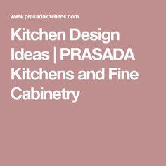 Kitchen Design Ideas | PRASADA Kitchens and Fine Cabinetry