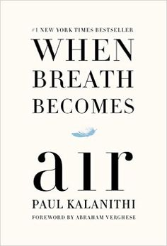 When Breath Becomes Air: Paul Kalanithi, Abraham Verghese: 9780812988406: Amazon.com: Books