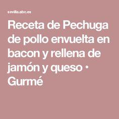 Receta de Pechuga de pollo envuelta en bacon y rellena de jamón y queso • Gurmé