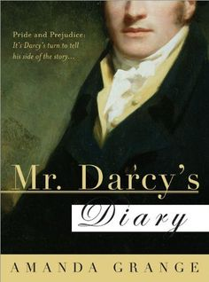Mr. Darcy's Diary. Pride & Prejudice from Mr. Darcy's perspective. I must read this.