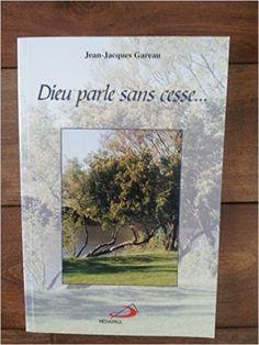 Dieu parle sans cesse.......: Jean-Jacques Gareau, MÉDIASPAUL: 9782894201190: Books - Amazon.com