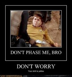 """""""Your shirt is yellow"""" Lol, this is why star trek is awesome."""
