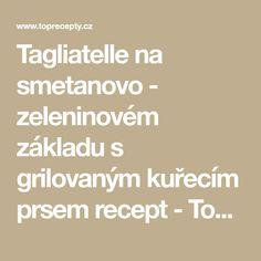 Tagliatelle na smetanovo - zeleninovém základu s grilovaným kuřecím prsem recept - TopRecepty.cz