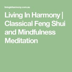 Living In Harmony | Classical Feng Shui and Mindfulness Meditation