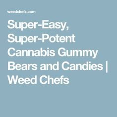 Super-Easy, Super-Potent Cannabis Gummy Bears and Candies | Weed Chefs