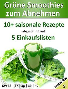 Grüne Smoothies zum Abnehmen | September: 10+ saisonale Rezepte abgestimmt auf 5 Einkaufslisten (Leser-Bonus 9) - http://kostenlose-ebooks.1pic4u.com/2014/09/12/gruene-smoothies-zum-abnehmen-september-10-saisonale-rezepte-abgestimmt-auf-5-einkaufslisten-leser-bonus-9/