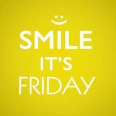 Smile :) It's Friday!