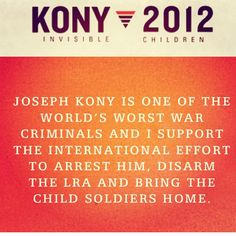 Kony 2012. If you don't know what it is, google it and watch!