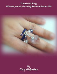 FREE PDF and web-base format - DIY Wire Jewelry: Charmed Ring Tutorial