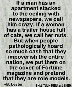 Hoarders of newspapers.crazy Hoarders of cats.nuts Pathologically hoarding so much cash it impoverishes a nation, put them on cover of Fortune and call them a role model. The Words, Great Quotes, Inspirational Quotes, Funky Quotes, Fabulous Quotes, Awesome Quotes, Meaningful Quotes, Happy Quotes, Motivational
