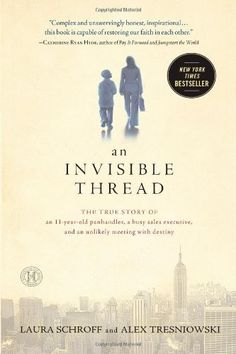 An Invisible Thread: The True Story of an 11-Year-Old Panhandler, a Busy Sales Executive, and an Unlikely Meeting with Destiny by Laura Schroff,  (#realsimple recommends)