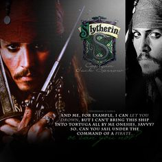 "Jack Sparrow = Slytherin:  ""Those cunning folk use any means,  To achieve their ends."""