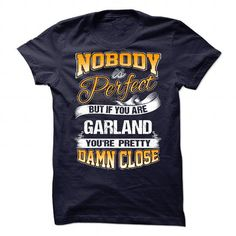 Nobody is Perfect but GARLAND T Shirts, Hoodies. Check Price ==► https://www.sunfrog.com/No-Category/Nobody-is-Perfect-but-GARLAND.html?41382 $23.99