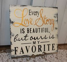 Every LOVE STORY is Beautiful Sign/Wedding Sign/Anniversary/Romantic Sign/Black/Ivory/Gold | See more about wedding gifts, wedding decorations and bride groom.