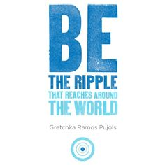 Be the ripple.