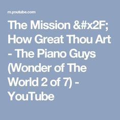 The Mission / How Great Thou Art - The Piano Guys (Wonder of The World 2 of 7) - YouTube