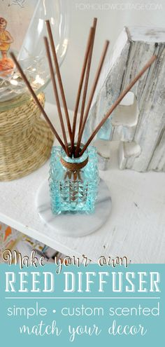 make your own reed diffuser - match your decor - custom scented - it's simple - foxhollowcottage