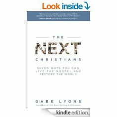 Amazon.com: The Next Christians: Seven Ways You Can Live the Gospel and Restore the World eBook: Gabe Lyons: Kindle Store