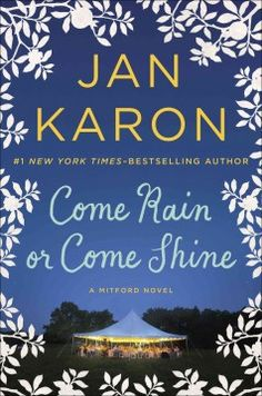 COME RAIN OR COME SHINE, by Jan Karon. (Putnam.) Dooley, the adopted son of the Mitford character Father Tim Kavanagh, marries his childhood sweetheart.