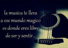 La musica  te lleva a ese mundo magico es donde eres libre de ser y sentir