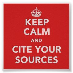 Keep calm and cite your sources for @Kaitlyn Marie Rushton Hurley