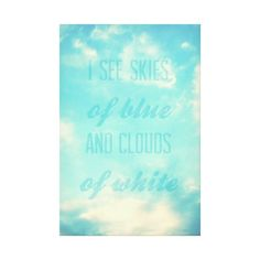 I see skies of blue and clouds of white stretched canvas print