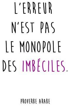 """""""L'erreur n'est pas le monopole des imbéciles."""" Proverbe arabe Monopole, Beautiful Words, Positivity, Messages, Index, Imagination, Action, Arabic Quotes, French Quotes"""