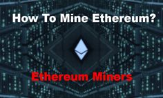 How To Mine Ethereum & Ethereum Miners
