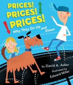 "Prices! Prices! Prices! Why They Go up and Down | Book | Adler, David A. | Sometimes prices go up and up and up. Then they suddenly crash. Why? In simple language and with colorful graphics and amusing characters, this picture book explains the basic laws of supply and demand, using examples kids will understand, such as dueling lemonade stands on the same block. Terms such as ""fixed costs"" and ""variable costs"" are clearly explained, and a glossary as well as a helpful graphic summary are…"