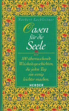 Oasen für die Seele * 100 überraschende Weisheitsgeschichten Norbert Lechleitner
