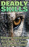 Free Kindle Book -   Deadly Skills: Wilderness Essential Guide On Escaping From Savage And Dangerous Animals