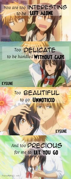 """You are too interesting to be left alone, too delicate to be handled without care, too beautiful to go unnoticed, and too precious for me to let you go..."" ☆☆☆ Anime: Kaichou wa Maid-Sama☆☆☆  Editor: Kysune"