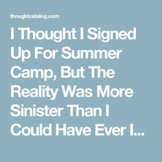 I Thought I Signed Up For Summer Camp, But The Reality Was More Sinister Than I Could Have Ever Imagined   Thought Catalog