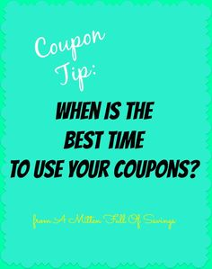 Coupon Tip: When Is The Best Time To Use Your Coupons - A Mitten Full of Savings