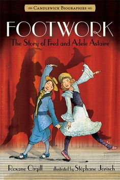 Footwork: Candlewick Biographies: The Story of Fred and Adele Astaire: Roxane Orgill, Stephane Jorisch Adele Astaire, Fred Astaire, Story Arc, Story Time, Free Books, My Books, Library Books, Us History, The Life