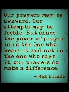 The power of prayer is in the One Who hears it