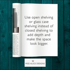 If you are in a smaller space and want to give the illusion of being in a large room, trying installing open or glass shelving!  #designtip #shelving #MissAliceDesigns