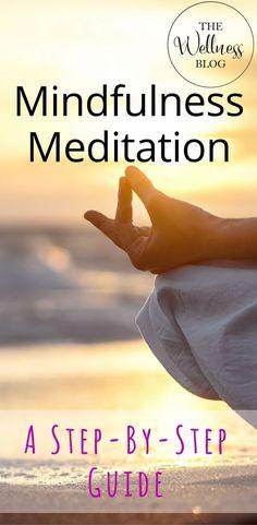 THE WELLNESS BLOG Mindfulness Meditation - A step-by-step Guide Beginner/Meditation/Mindful/Health/Wellbeing #BenefitsofMeditation