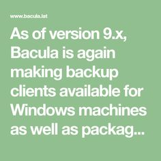 As of version Bacula is again making backup clients available for Windows machines as well as packages for Linux distributions, this time only for Deb Linux, Lab, Packaging, Wellness, Windows, Labs, Wrapping, Linux Kernel, Labradors