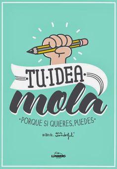 Tu idea mola! Porque si quieres, puedes. YES, YOU CAN.