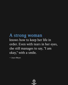 """A strong woman knows how to keep her life in order. Even with tears in her eyes, she still manages to say, am okay,"""" with a smile. Tears Quotes, Smile Quotes, Attitude Quotes, True Quotes, Book Quotes, Words Quotes, Keep Smiling Quotes, People Quotes, Lyric Quotes"""