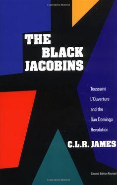 The Black Jacobins: Toussain L'Ouverture and the San Doming Revolution by C.L.R. James