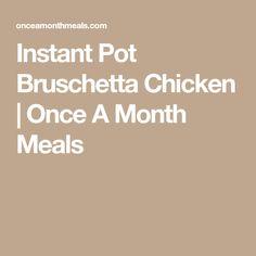 Instant Pot Bruschetta Chicken   Once A Month Meals