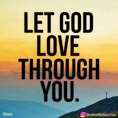 Let God love through you. - Bo Sanchez
