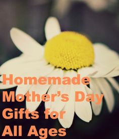 Homemade Mother's Day Gifts for All Ages