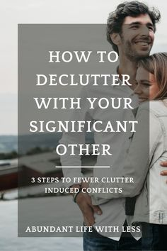 Getting decluttered is hard enough, add in the opinions of your significant other and it can feel like and insurmountable hurdle. Here are 3 steps to help you navigate the often rough waters of decluttering iwth your significant other. #minimalismwithafamily #becomingaminimalist #howtobecomeaminimalist #howtodeclutteryourhome #minimalism