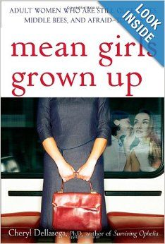 Mean Girls Grown Up: Adult Women Who Are Still Queen Bees, Middle Bees, and Afraid-to-Bees: Cheryl Dellasega PhD: 9780470168752: Amazon.com:...
